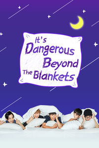It's Dangerous Beyond The Blankets 2