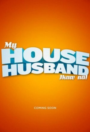 My House Husband - Ikaw Na!